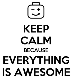 Poster: KEEP CALM BECAUSE EVERYTHING IS AWESOME