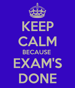 Poster: KEEP CALM BECAUSE  EXAM'S DONE