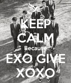 Poster: KEEP CALM Because EXO GIVE XOXO