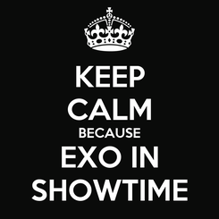 Poster: KEEP CALM BECAUSE EXO IN SHOWTIME