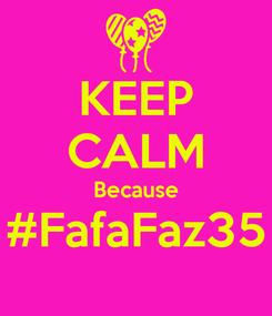 Poster: KEEP CALM Because #FafaFaz35