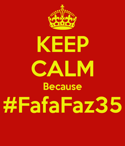Poster: KEEP CALM Because #FafaFaz35