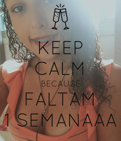 Poster: KEEP CALM BECAUSE FALTAM 1 SEMANAAA