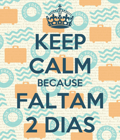 Poster: KEEP CALM BECAUSE FALTAM 2 DIAS