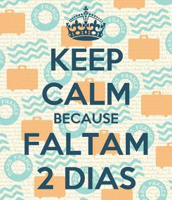 Poster: KEEP CALM BECAUSE FALTAM 2 DIAS