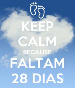 Poster: KEEP CALM BECAUSE FALTAM 28 DIAS