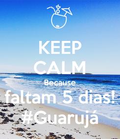 Poster: KEEP CALM Because faltam 5 dias! #Guarujá
