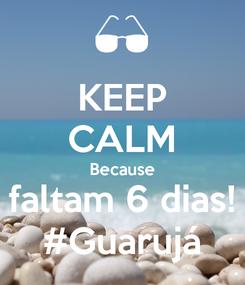 Poster: KEEP CALM Because faltam 6 dias! #Guarujá
