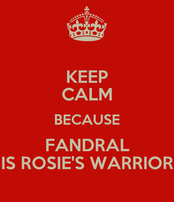 Poster: KEEP CALM BECAUSE FANDRAL IS ROSIE'S WARRIOR