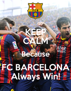 Poster: KEEP CALM Because FC BARCELONA Always Win!