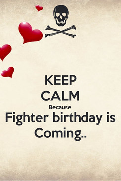 Poster: KEEP CALM Because Fighter birthday is Coming..