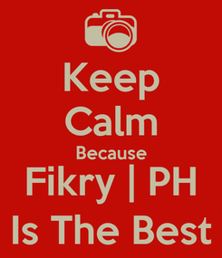 Poster: Keep Calm Because Fikry | PH Is The Best