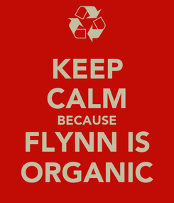 Poster: KEEP CALM BECAUSE FLYNN IS ORGANIC