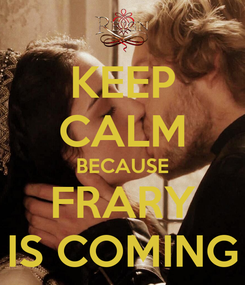 Poster: KEEP CALM BECAUSE FRARY IS COMING