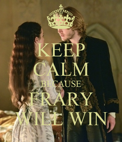 Poster: KEEP CALM BECAUSE FRARY WILL WIN