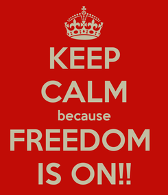 Poster: KEEP CALM because FREEDOM  IS ON!!