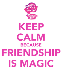 Poster: KEEP CALM BECAUSE FRIENDSHIP IS MAGIC