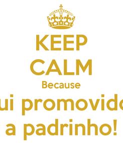 Poster: KEEP CALM Because Fui promovido  a padrinho!