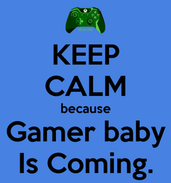 Poster: KEEP CALM because Gamer baby Is Coming.