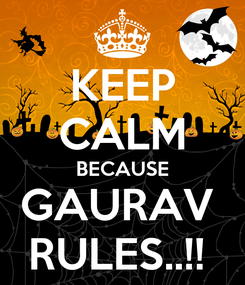 Poster: KEEP CALM BECAUSE GAURAV  RULES..!!