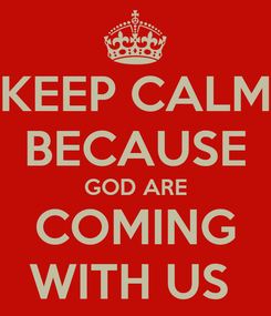 Poster: KEEP CALM BECAUSE GOD ARE COMING WITH US