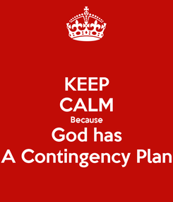 Poster: KEEP CALM Because God has A Contingency Plan