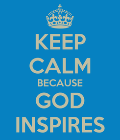 Poster: KEEP CALM BECAUSE GOD INSPIRES