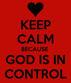 Poster: KEEP CALM BECAUSE  GOD IS IN CONTROL