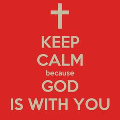 Poster: KEEP CALM because GOD IS WITH YOU