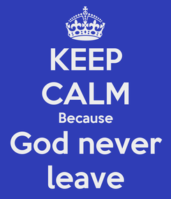 Poster: KEEP CALM Because God never leave