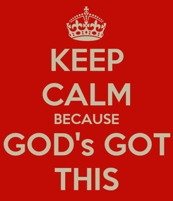 Poster: KEEP CALM BECAUSE GOD's GOT THIS