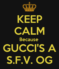 Poster: KEEP CALM Because  GUCCI'S A S.F.V. OG