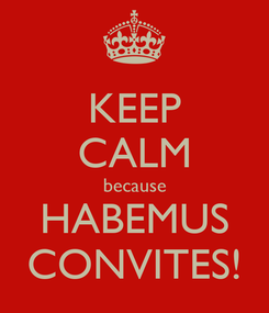Poster: KEEP CALM because HABEMUS CONVITES!