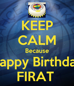 Poster: KEEP CALM Because Happy Birthday FIRAT