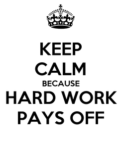 Poster: KEEP CALM BECAUSE HARD WORK PAYS OFF