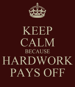 Poster: KEEP CALM BECAUSE HARDWORK PAYS OFF