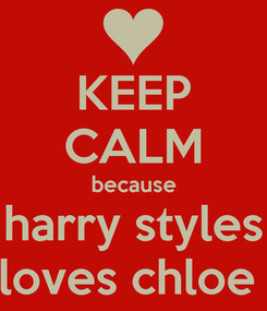 Poster: KEEP CALM because harry styles loves chloe