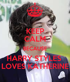 Poster: KEEP CALM BECAUSE HARRY STYLES  LOVES KATHERINE