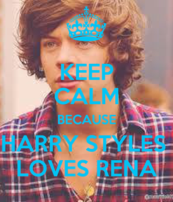 Poster: KEEP CALM BECAUSE HARRY STYLES  LOVES RENA