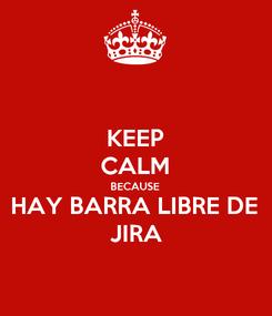 Poster: KEEP CALM BECAUSE HAY BARRA LIBRE DE JIRA