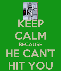 Poster: KEEP CALM BECAUSE HE CAN'T HIT YOU