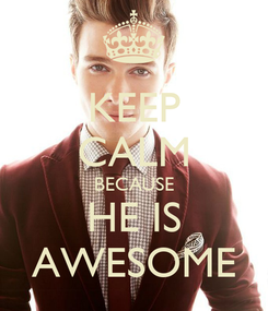 Poster: KEEP CALM BECAUSE HE IS AWESOME