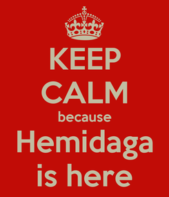 Poster: KEEP CALM because Hemidaga is here