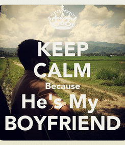 Poster: KEEP CALM Because He's My  BOYFRIEND