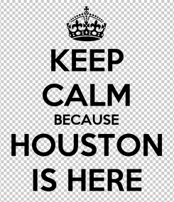 Poster: KEEP CALM BECAUSE HOUSTON IS HERE