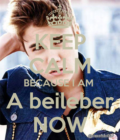 Poster: KEEP CALM BECAUSE I AM  A beileber NOW