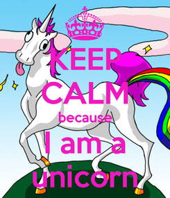 Poster: KEEP CALM because I am a unicorn
