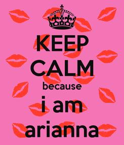 Poster: KEEP CALM because i am arianna