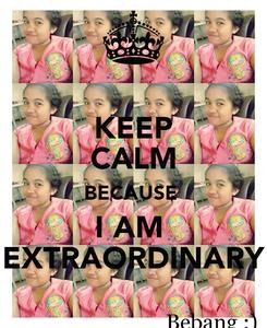 Poster: KEEP CALM BECAUSE  I AM  EXTRAORDINARY