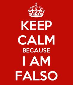 Poster: KEEP CALM BECAUSE I AM FALSO